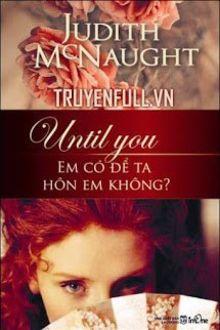 Until You – Em Có Để Ta Hôn Em Không?